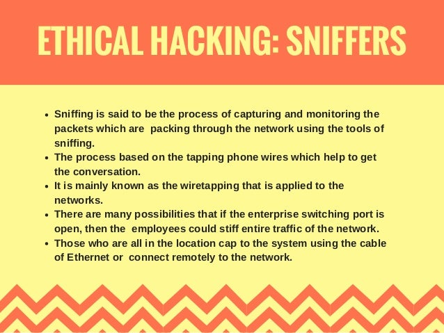 ETHICAL HACKING: SNIFFERS Sniffing is said to be the process of capturing and monitoring the packets which are packing thr...