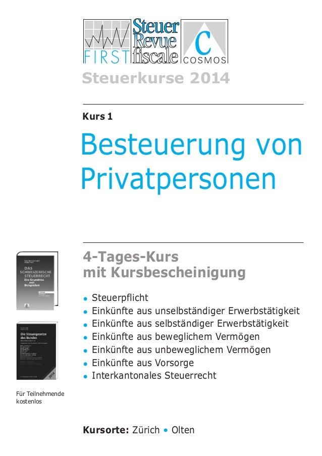 Steuerkurse 2014 Kurs 1  Besteuerung von Privatpersonen 4-Tages-Kurs mit Kursbescheinigung • • • • • • •  Steuerpflicht Ei...