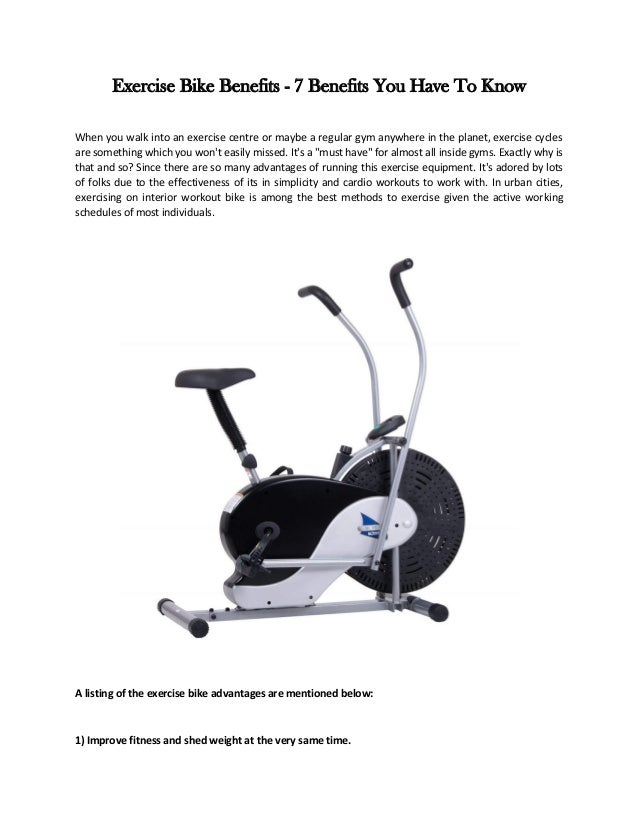 Exercise Bike Benefits - 7 Benefits You Have To Know When you walk into an exercise centre or maybe a regular gym anywhere...