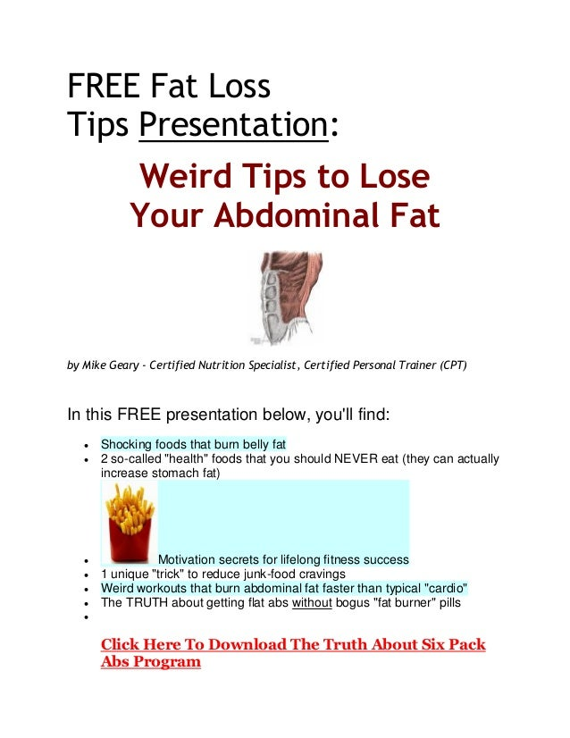 FREE Fat Loss Tips Presentation: Weird Tips to Lose Your Abdominal Fat by Mike Geary - Certified Nutrition Specialist, Cer...