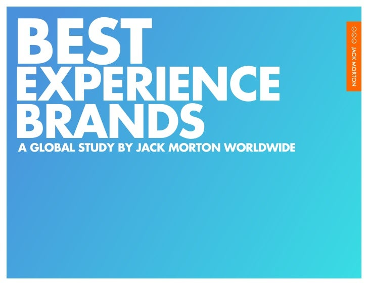 BESTEXPERIENCEBRANDSA GLOBAL STUDY BY JACK MORTON WORLDWIDE