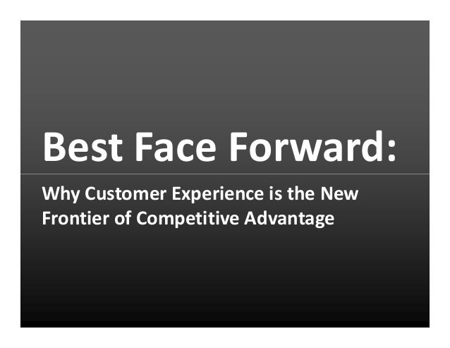 Best Face Forward: Why Customer Experience is the New Frontier of Competitive Advantage