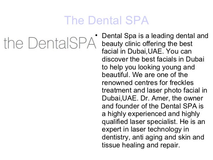 The Dental SPA <ul><li>Dental Spa is a leading dental and beauty clinic offering the best facial in Dubai,UAE. You can dis...