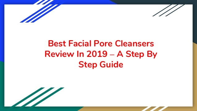 Best Facial Pore Cleansers Review In 2019 – A Step By Step Guide