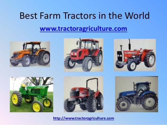 Best Farm Tractors in the World www.tractoragriculture.com http://www.tractoragriculture.com