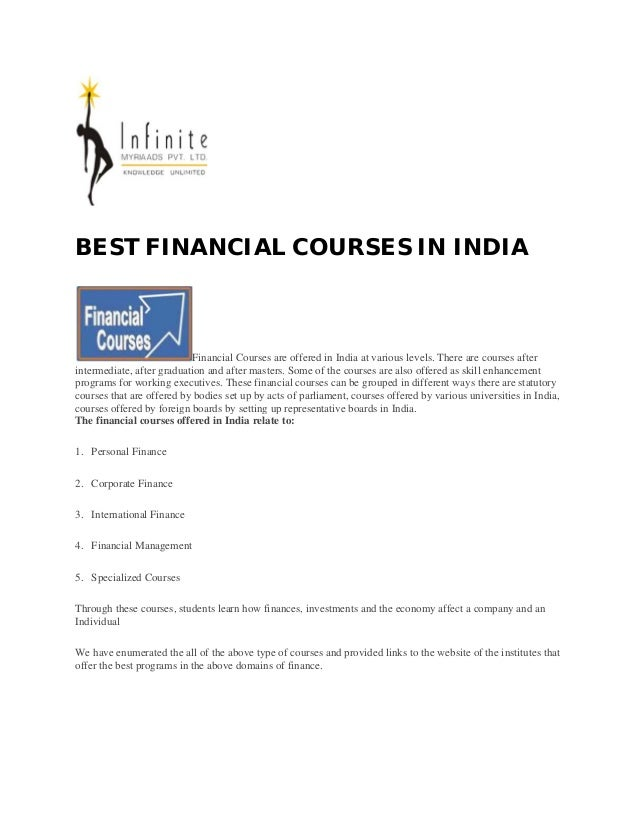 BEST FINANCIAL COURSES IN INDIA  Financial Courses are offered in India at various levels. There are courses after interme...