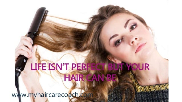 LIFE ISN'T PERFECT BUT YOUR HAIR CAN BE www.myhaircarecoach.com