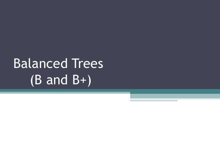 Balanced Trees   (B and B+)