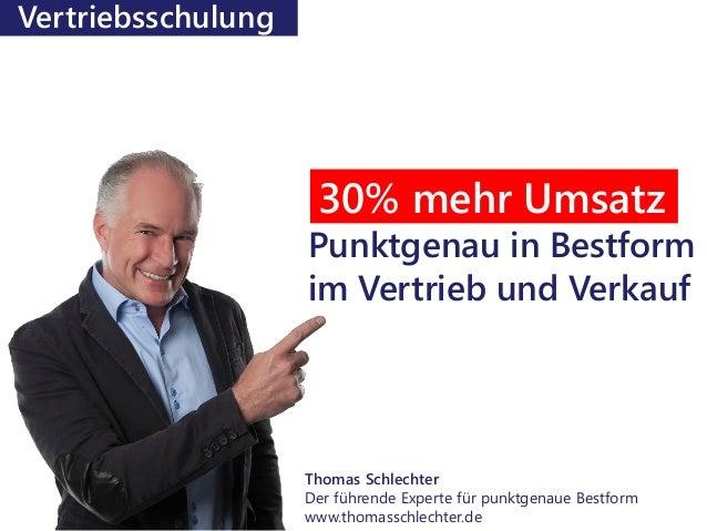 Punktgenau in Bestform im Vertrieb und Verkauf Vertriebsschulung Thomas Schlechter Der führende Experte für punktgenaue Be...