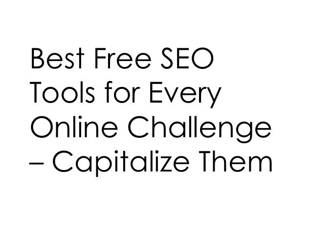 Best Free SEO Tools for Every Online Challenge – Capitalize Them