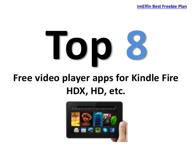 Top 8Free video player apps for Kindle Fire HDX, HD, etc. imElfin Best Freebie Plan