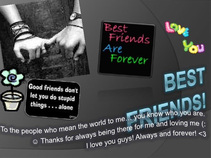 Best Friends!<br />To the people who mean the world to me… you know who you are. <br />☺ Thanks for always being there for...