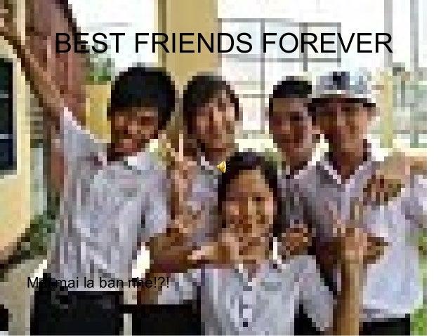 BEST FRIENDS FOREVER Mai mai la ban nhe!?!