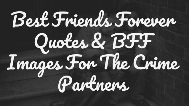 Best Friends Forever Quotes Bff Images For The Crime Partners