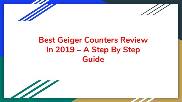 Best Geiger Counters Review In 2019 – A Step By Step Guide