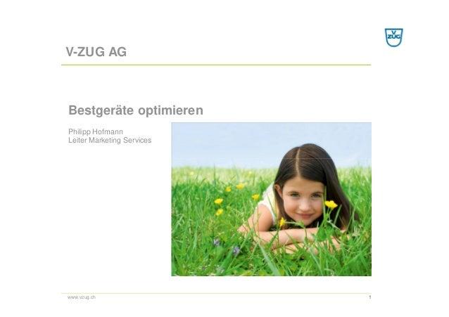 V-ZUG AGBestgeräte optimierenPhilipp HofmannLeiter Marketing Serviceswww.vzug.ch                 1