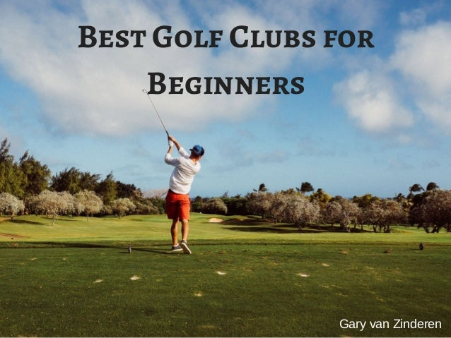 Best Golf Clubs for Beginners Gary van Zinderen