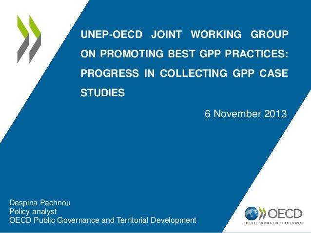 UNEP-OECD JOINT WORKING GROUP ON PROMOTING BEST GPP PRACTICES: PROGRESS IN COLLECTING GPP CASE STUDIES 6 November 2013 Des...