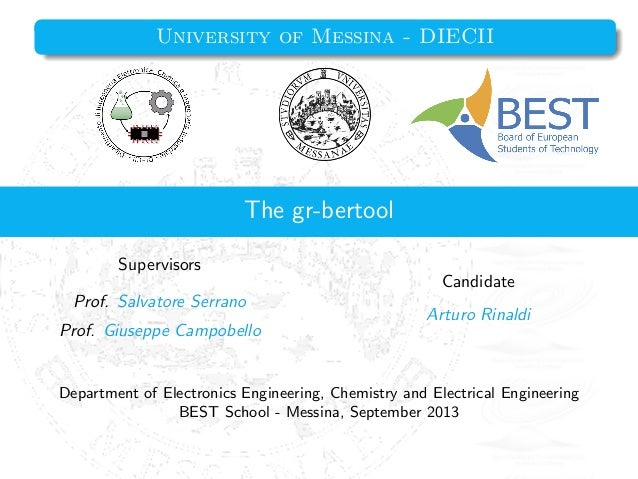 University of Messina - DIECII  The gr-bertool Supervisors Candidate Prof. Salvatore Serrano  Arturo Rinaldi  Prof. Giusep...