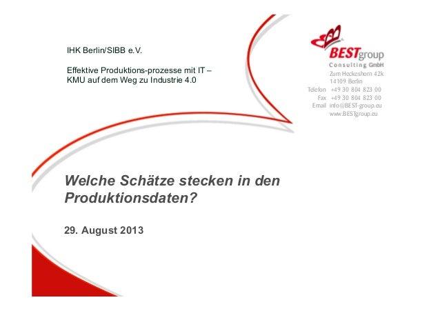 Welche Schätze stecken in den Produktionsdaten? 29. August 2013 Zum Heckeshorn 42k 14109 Berlin Telefon +49 30 804 823 00 ...