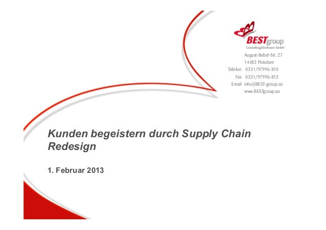 Kunden begeistern durch Supply Chain Redesign 1. Februar 2013 August-Bebel-Str. 27 14482 Potsdam Telefon 0331/97996-810 Fa...