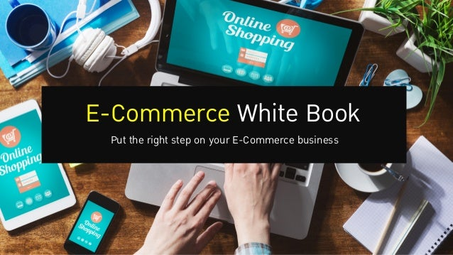 E-Commerce White Book Put the right step on your E-Commerce business