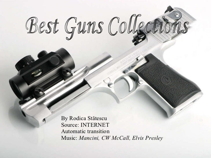By Rodica St ătescu Source: INTERNET Automatic transition Music:  Mancini, CW McCall, Elvis Presley Best Guns Collections