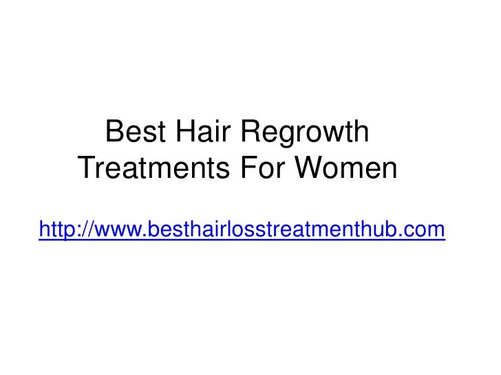 Best Hair Regrowth   Treatments For Womenhttp://www.besthairlosstreatmenthub.com