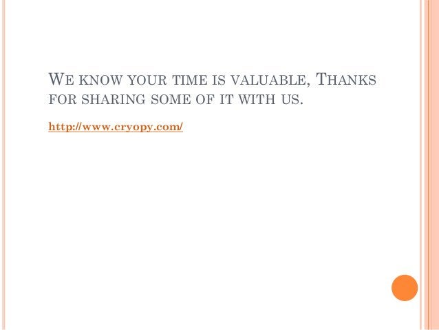 WE KNOW YOUR TIME IS VALUABLE, THANKS FOR SHARING SOME OF IT WITH US. http://www.cryopy.com/