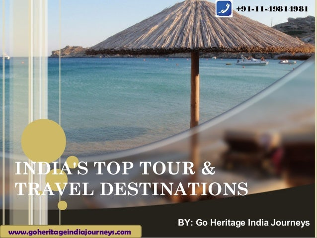 +91-11-49814981 INDIAS TOP TOUR & TRAVEL DESTINATIONS                                  BY: Go Heritage India Journeyswww.g...