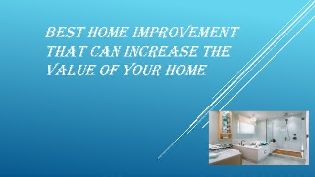 Best Home Improvement That Can Increase Tha Value Of Your Home