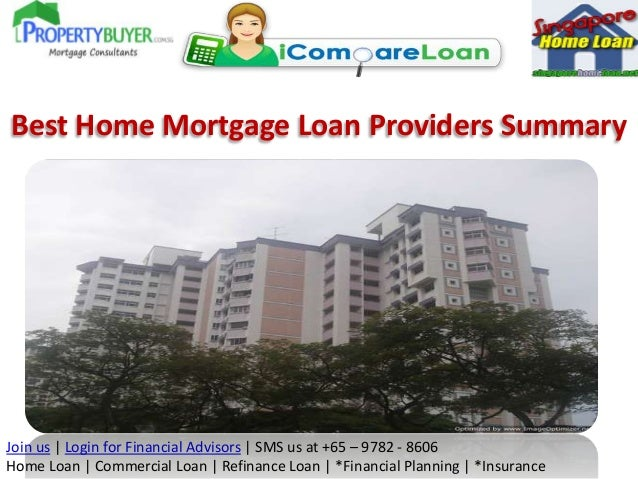 Best Home Mortgage Loan Providers Summary  Join us | Login for Financial Advisors | SMS us at +65 – 9782 - 8606 Home Loan ...