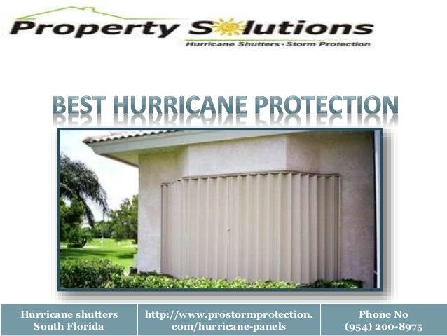 Hurricane shutters South Florida http://www.prostormprotection. com/hurricane-panels Phone No (954) 200-8975