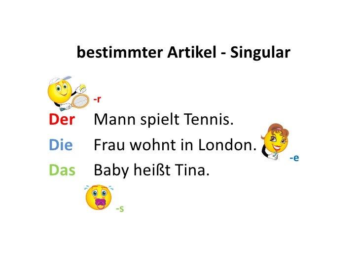 bestimmterArtikel - Singular<br />-r<br />Der<br />Mann spielt Tennis.<br />Die<br />Frau wohnt in London.<br />-e<br />Da...