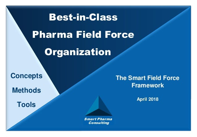 Smart Pharma Consulting The Smart Field Force Framework April 2018 Best-in-Class Pharma Field Force Organization Concepts ...