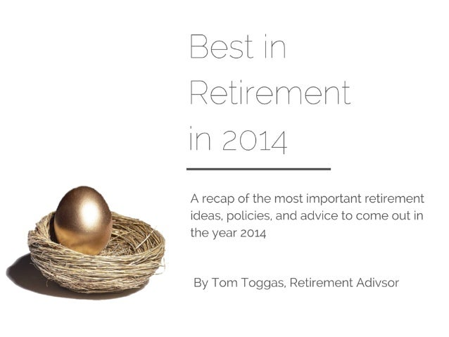 Best in Retirement in 2014  A recap of the most important retirement ideas.  policies.  and advice to come out in the year...