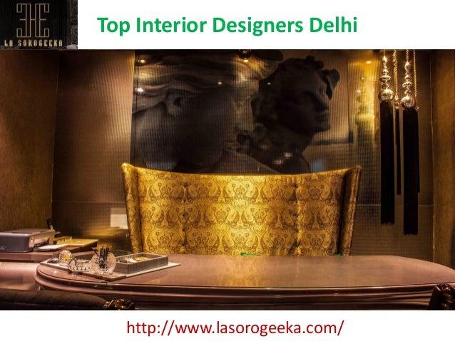 Top Interior Designers Delhi Http://www.lasorogeeka.com/ ...