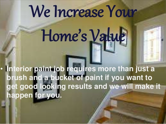 ... Highest Quality; 3. We Increase Your Homeu0027s Value U2022 Interior Paint ...