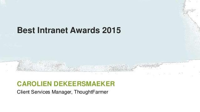 #tfsummit CAROLIEN DEKEERSMAEKER Client Services Manager, ThoughtFarmer Best Intranet Awards 2015