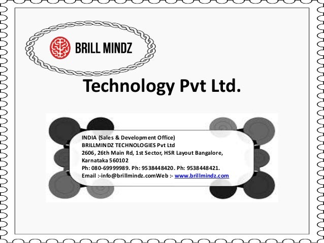 Technology Pvt Ltd. INDIA (Sales & Development Office) BRILLMINDZ TECHNOLOGIES Pvt Ltd 2606, 26th Main Rd, 1st Sector, HSR...