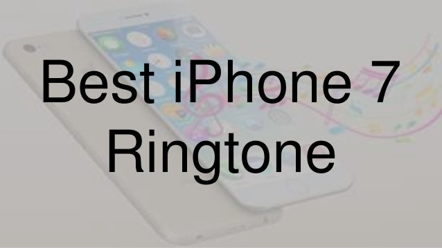best ringtone iphone 7