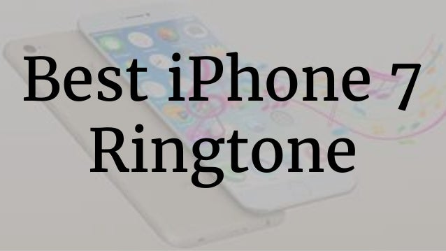 Best Iphone 7 Ringtone Remix Ringtone