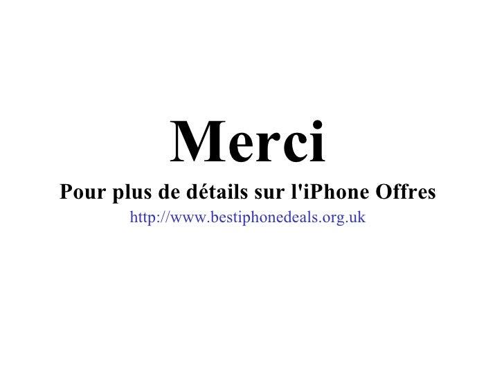 <ul><li>Merci </li></ul><ul><li>Pour plus de détails sur l'iPhone Offres </li></ul><ul><li>http://www.bestiphonedeals.org....