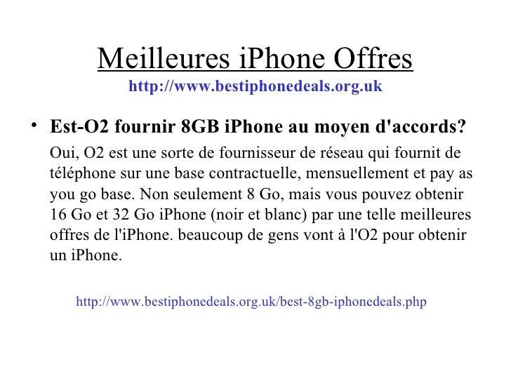Meilleures iPhone Offres http://www.bestiphonedeals.org.uk <ul><li>Est-O2 fournir 8GB iPhone au moyen d'accords? </li></ul...