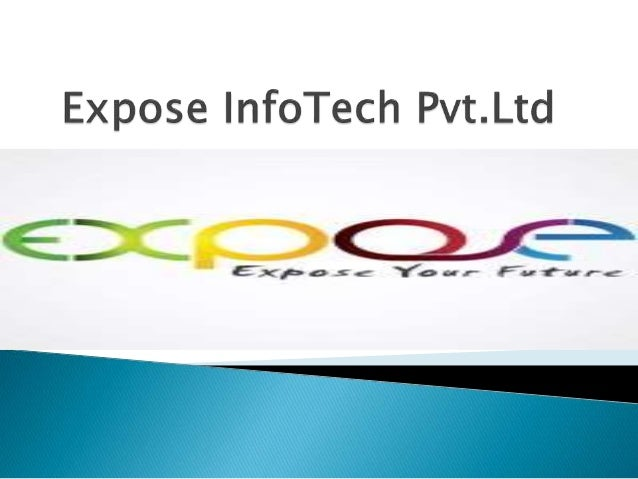 Expose InfoTech India Pvt.Ltd was started in 1st march 2014 with a group of creative peoples with the intention of providi...
