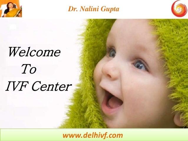 www.delhivf.com Welcome Dr. Nalini Gupta To IVF Center