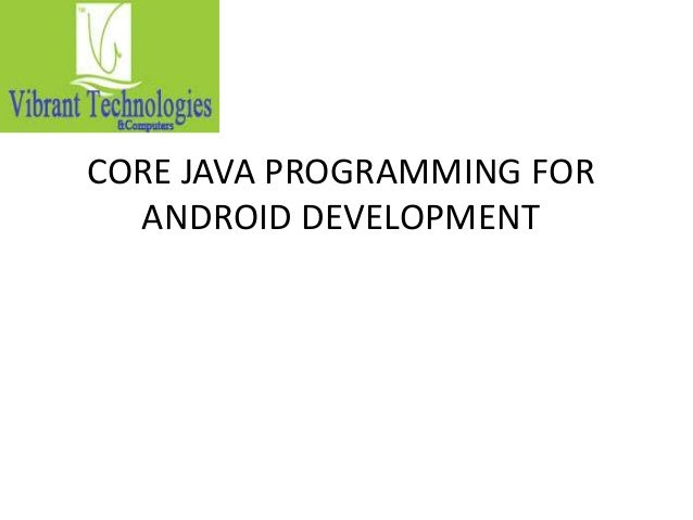CORE JAVA PROGRAMMING FOR ANDROID DEVELOPMENT