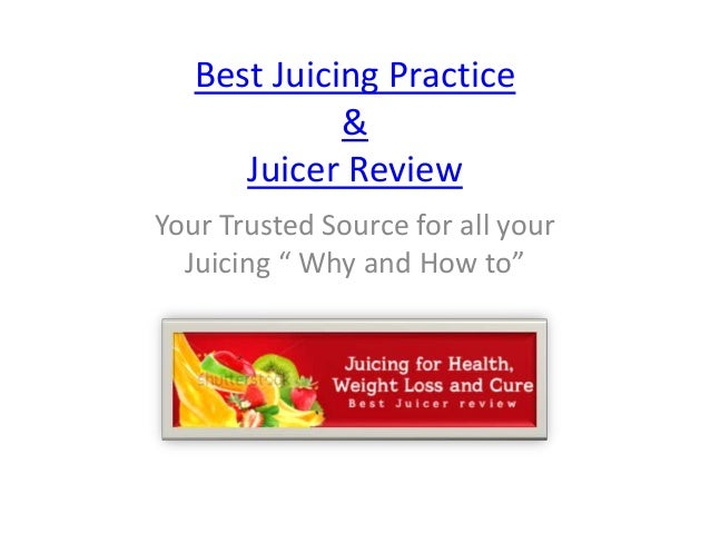 "Best Juicing Practice             &      Juicer ReviewYour Trusted Source for all your  Juicing "" Why and How to"""