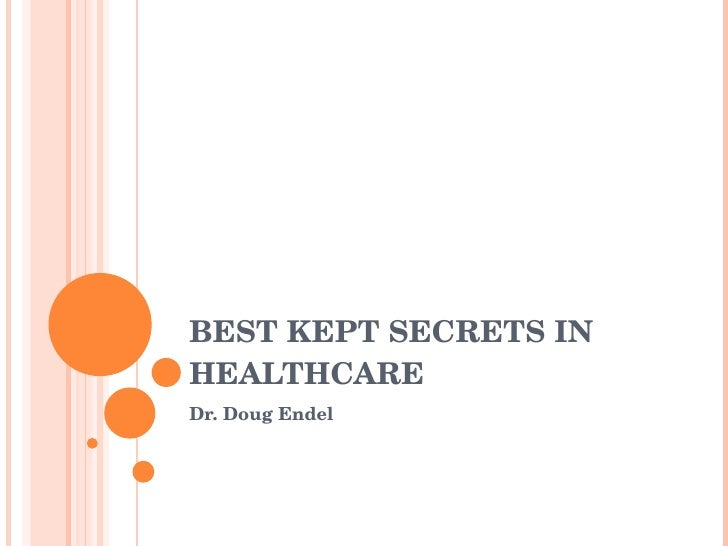 BEST KEPT SECRETS IN  HEALTHCARE Dr. Doug Endel