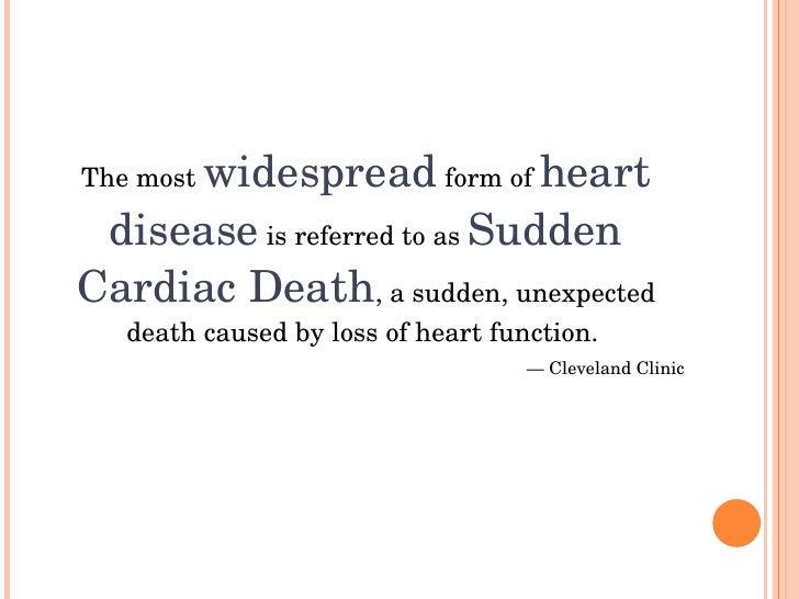 widespreadformofheart Themost   diseaseisreferredtoasSudden CardiacDeath,asudden,unexpected    deathcaus...
